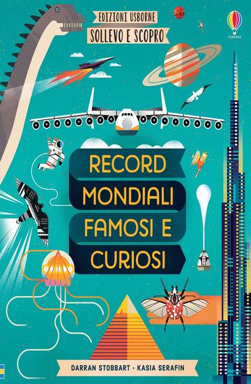 RECORD MONDIALI FAMOSI E CURIOSI. SOLLEVO E SCOPRO. EDIZ. A COLORI
