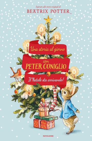 NATALE STA ARRIVANDO! UNA STORIA AL GIORNO CON PETER CONIGLIO. EDIZ. A COLORI (I