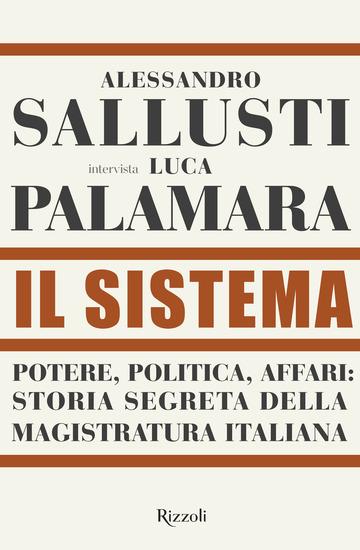 SISTEMA. POTERE, POLITICA AFFARI: STORIA SEGRETA DELLA MAGISTRATURA ITALIANA (IL