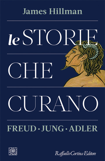 STORIE CHE CURANO. FREUD, JUNG, ADLER (LE)