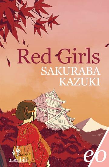 RED GIRLS. LA LEGGENDA DELLA FAMIGLIA AKAKUCHIBA di SAKURABA KAZUKI