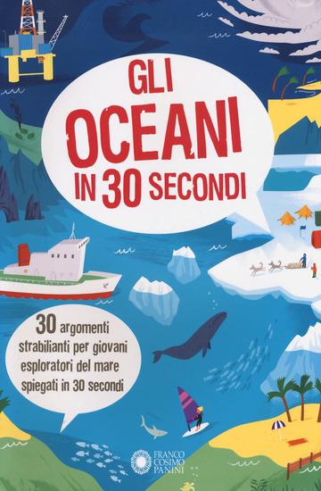 OCEANI IN 30 SECONDI. EDIZ. A COLORI (GLI)