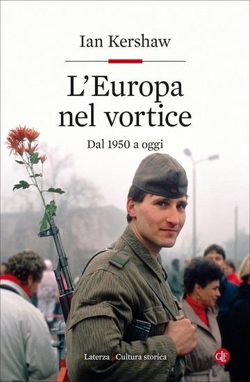 EUROPA NEL VORTICE. DAL 1950 A OGGI (L')