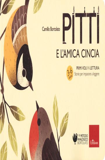 PITTI E L'AMICA CINCIA. PRIMI VOLI IN LETTURA. STORIE PER IMPARARE A LEGGERE