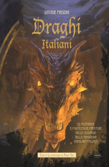 DRAGHI ITALIANI. LE MISTERIOSE E FANTASTICHE CREATURE NELLE LEGGENDE DELLA TRADI