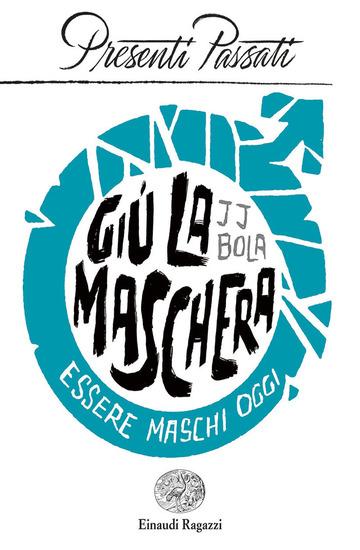 GIU' LA MASCHERA. ESSERE MASCHI OGGI