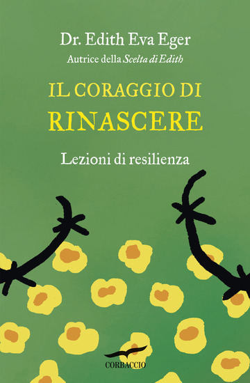 CORAGGIO DI RINASCERE. LEZIONI DI RESILIENZA (IL)