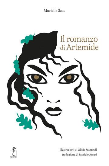 ROMANZO DI ARTEMIDE. LA MITOLOGIA GRECA IN CENTO EPISODI (IL)