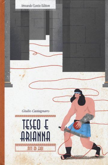 TESEO E ARIANNA. MITI ED EROI di CASTAGNARO GIULIO