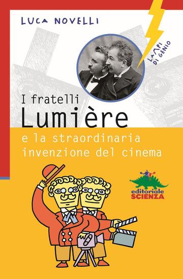 FRATELLI LUMIERE E LA STRAORDINARIA INVENZIONE DEL CINEMA (I)
