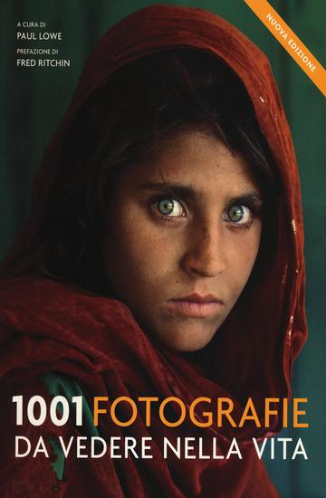 1001 FOTOGRAFIE DA VEDERE NELLA VITA. EDIZ. ILLUSTRATA di LOWE P. (CUR.)