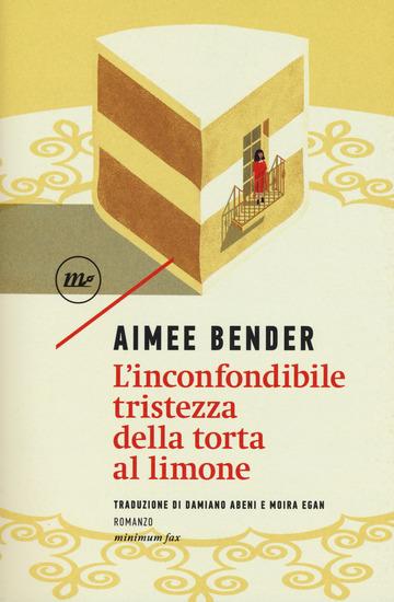 INCONFONDIBILE TRISTEZZA DELLA TORTA AL LIMONE (L') di BENDER AIMEE