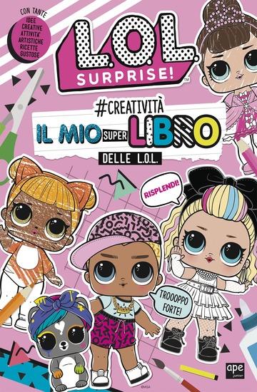 #CREATIVITA'. IL MIO SUPERLIBRO DELLE L.O.L. L.O.L. SURPRISE! EDIZ. A COLORI
