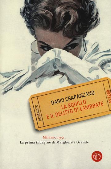SQUILLO E IL DELITTO DI LAMBRATE. MILANO, 1951. LA PRIMA INDAGINE DI MARGHERITA