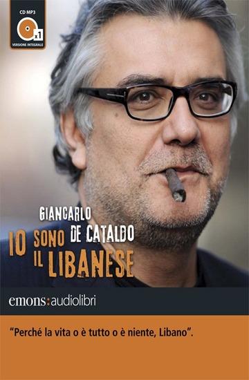 IO SONO IL LIBANESE LETTO DA GIANCARLO DE CATALDO. AUDIOLIBRO. CD AUDIO FORMATO